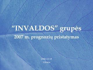 """""""INVALDOS"""" grupės 2007 m. prognozių pristatymas"""