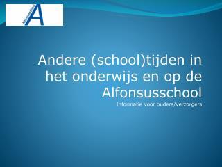 Andere (school)tijden in het onderwijs en op de Alfonsusschool Informatie voor ouders/verzorgers