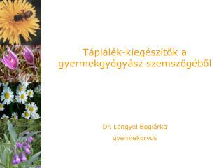 T áplálék-kiegészítők a gyermekgyó g yász szemszögéből  Dr. Lengyel Boglárka gyermekorvos