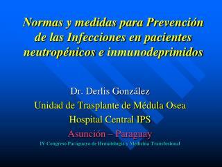 Dr. Derlis González Unidad de Trasplante de Médula  Osea Hospital Central IPS Asunción – Paraguay