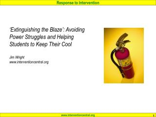 Extinguishing the Blaze : Avoiding  Power Struggles and Helping  Students to Keep Their Cool   Jim Wright interventionc