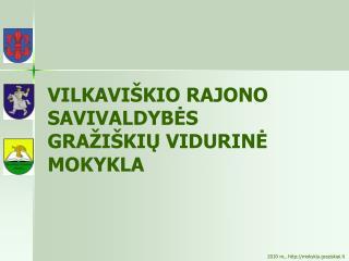 VILKAVIŠKIO RAJONO SAVIVALDYBĖS GRAŽIŠKIŲ VIDURINĖ MOKYKLA
