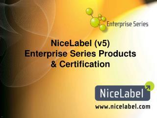 NiceLabel v5  Enterprise Series Products   Certification