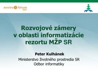 Rozvojové zámery  v oblasti informatizácie rezortu MŽP  SR