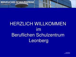 HERZLICH WILLKOMMEN  im Beruflichen Schulzentrum  Leonberg