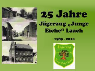 """25 Jahre Jägerzug """"Junge Eiche"""" Laach"""