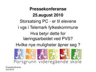 Pressekonferanse  25.august 2010 Storsatsing PC - er til elevene i vgs i Telemark fylkeskommune