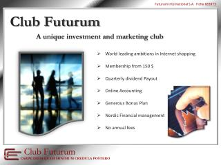 World  leading  ambitions in Internet  shopping Membership from 150 $  Quarterly dividend  Payout