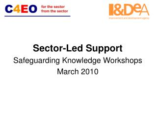 Sector-Led Support Safeguarding Knowledge Workshops  March 2010