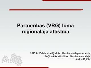 Partnerības (VRG) loma reģionālajā attīstībā