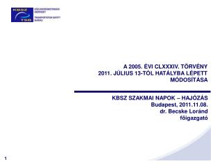 KBSZ SZAKMAI NAPOK – HAJÓZÁS Budapest, 2011.11.08.  dr. Becske Loránd főigazgató