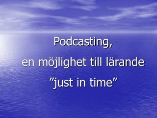 """Podcasting,  en möjlighet till lärande """"just in time"""""""