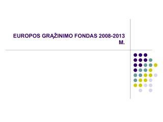 EUROPOS GRĄŽINIMO FONDAS 2008-2013 M.