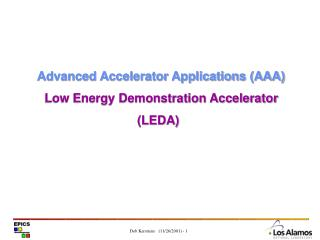 Advanced Accelerator Applications (AAA)        Low Energy Demonstration Accelerator
