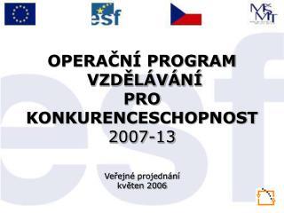 OPERAČNÍ PROGRAM  VZDĚLÁVÁNÍ  PRO KONKURENCESCHOPNOST 2007-13