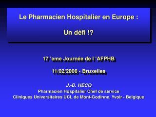 Le Pharmacien Hospitalier en Europe :  Un défi !? 17'eme Journée de l'AFPHB