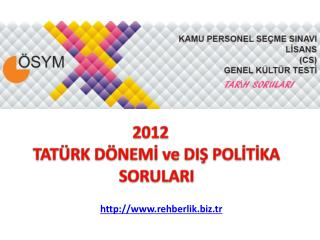 2012      TATÜRK DÖNEMİ ve DIŞ POLİTİKA SORULARI
