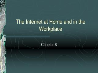 The Internet at Home and in the Workplace