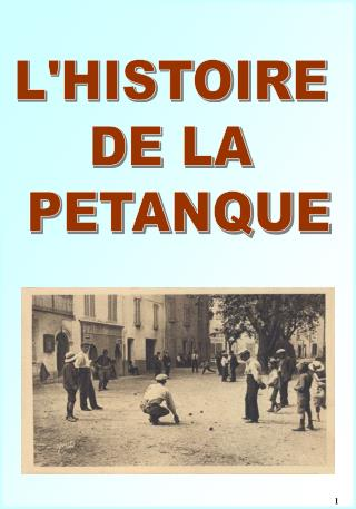 L'HISTOIRE  DE LA  PETANQUE