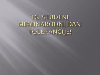 16. Studeni Međunarodni dan tolerancije!
