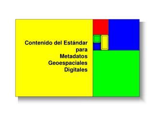 Contenido del Estándar para Metadatos Geoespaciales Digitales