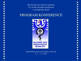 Slezské dny preventivní medicíny 14. ročník celostátní konference s mezinárodní účastí