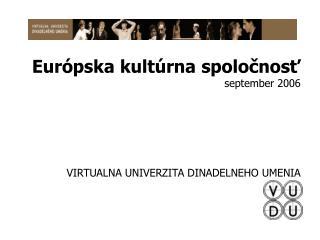 Európska kultúrna spoločnosť september 2006 VIRTUALNA UNIVERZITA DINADELNEHO UMENIA