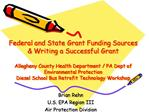Federal and State Grant Funding Sources  Writing a Successful Grant   Allegheny County Health Department