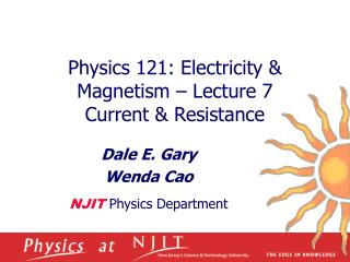 Physics 121: Electricity  Magnetism   Lecture 7 Current  Resistance