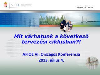 Mit várhatunk a következő tervezési ciklusban?! AFIOE VI. Országos Konferencia 2013. július 4.