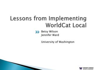 Lessons from Implementing  WorldCat  Local