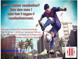 Wil je lekker voetballen?  Doe dan mee ! Met het 7-tegen-7 voetbaltoernooi.