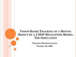 Vision-Based Tracking of a Moving Object by a 2 DOF Helicopter Model:  The Simulation