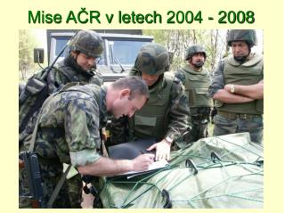 Mise AČR v letech 2004 - 2008