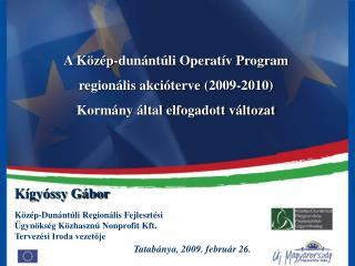 A Közép-dunántúli Operatív Program regionális akcióterve (200 9 -20 10 )
