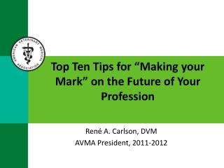 "Top Ten Tips for ""Making your Mark""  on the Future of Your Profession"