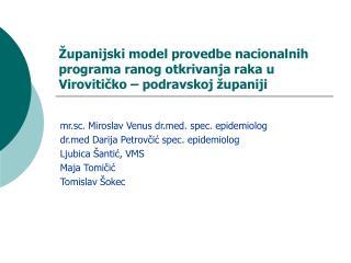 mr.sc. Miroslav Venus drd. spec. epidemiolog drd Darija Petrovčić spec. epidemiolog