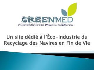 Un site dédié à l' Éco-Industrie  du Recyclage des Navires en Fin de Vie