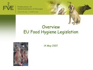 Overview  EU Food Hygiene Legislation   14 May 2007