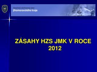 ZÁSAHY HZS JMK V ROCE 2012