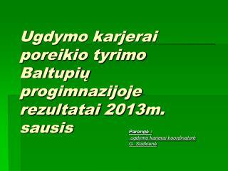 Ugdymo karjerai poreikio tyrimo Baltupių progimnazijoje rezultatai 2013m. sausis