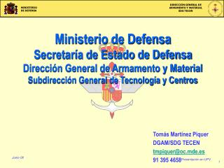 Ministerio de Defensa Secretaría de Estado de Defensa Dirección General de Armamento y Material
