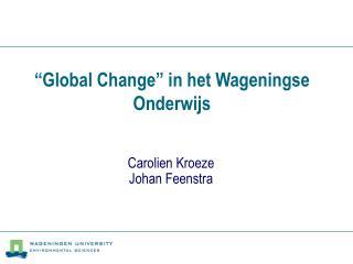 """""""Global Change"""" in het Wageningse Onderwijs"""