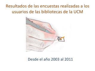 Resultados de las encuestas realizadas a los usuarios de las bibliotecas de la UCM