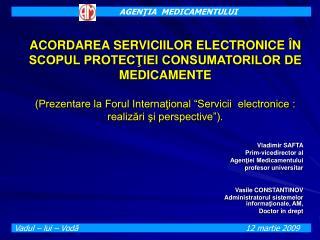 Vladimir SAFTA Prim-vicedirector al Agenţiei Medicamentului profesor universitar