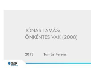 Jónás Tamás: Önkéntes vak (2008)