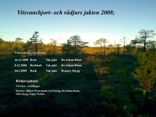 Vitsvanshjort- och rådjurs jakten 2008;