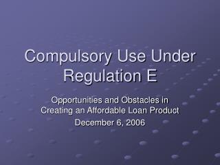 Compulsory Use Under Regulation E