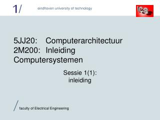 5 JJ2 0:	Computerarchitectuur 2M200:	Inleiding Computersystemen