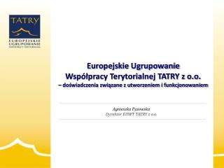 Agnieszka  Pyzowska Dyrektor EUWT TATRY z o.o.